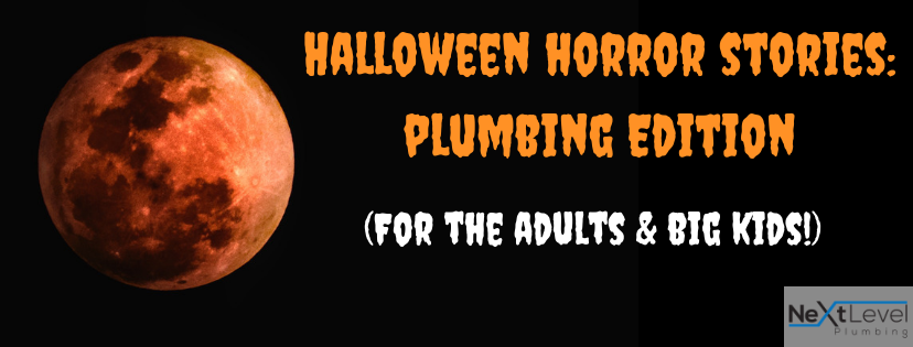 Halloween Horror Stories: Plumbing Edition (For the Adults & Big Kids!)